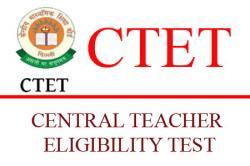 CTET or Central Teacher Eligibility Test
